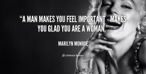 quote-Marilyn-Monroe-a-man-makes-you-feel-important--253849.png