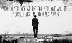... you look at the girl you love and tell yourself its time to walk away