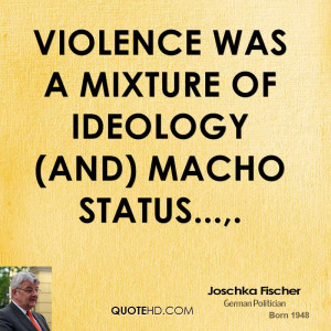 Violence was a mixture of ideology (and) macho status...,.