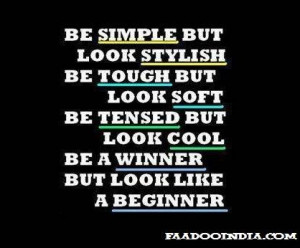 ... soft, Be tensed but look cool, Be a winner but look like a beginner
