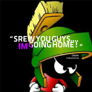 Going Home Quotes You guys im going home!