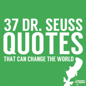 37 Dr. Seuss Quotes- that can change the world.