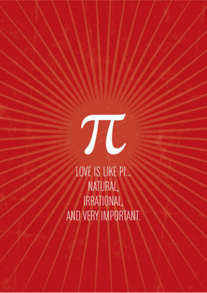 Love is like Pi… natural, irrational, and very important ...