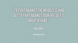 To fight against the infidels is Jihad; but to fight against your evil ...