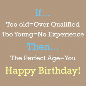 If too old equals over qualified and too young equals no experience ...