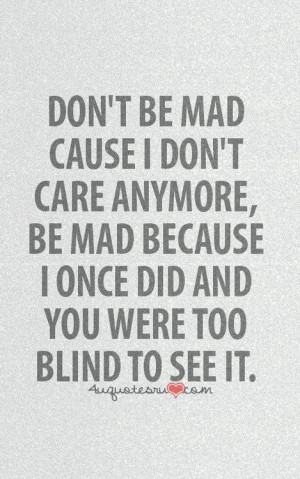 ... quotes mad quote dont care quotes i care too much quotes i dont care