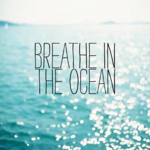 breathe, ocean, quote, sea, water