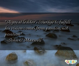 great leader's courage to fulfill his vision comes from passion, not ...
