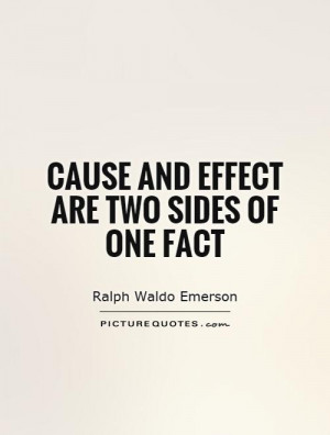 Cause and effect are two sides of one fact Picture Quote #1