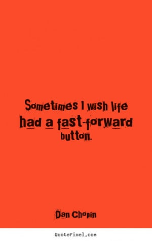 ... quotes - Sometimes i wish life had a fast-forward.. - Life quote