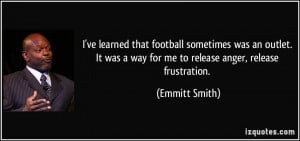 ... was a way for me to release anger, release frustration. - Emmitt Smith