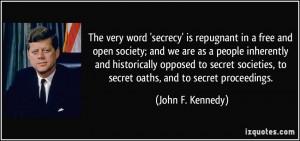 ... , to secret oaths, and to secret proceedings. - John F. Kennedy