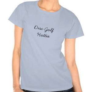 Disc Golf Hottie funny sayings t-shirt