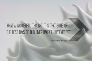 ... days of our lives haven't happened yet. Quote by Anne Frank | TakeTen