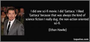 did one sci-fi movie. I did 'Gattaca.' I liked 'Gattaca' because ...