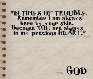 In Times Of Trouble Remember I Am Always Here By Your Side - God Quote