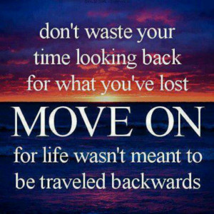 Don't look back, keep moving forward.
