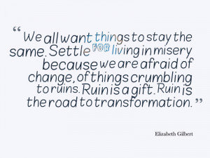 Ruin is a gift. Ruin is the road to transformation. @Elizabeth Gilbert