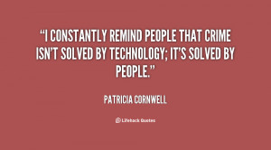 constantly remind people that crime isn't solved by technology; it's ...