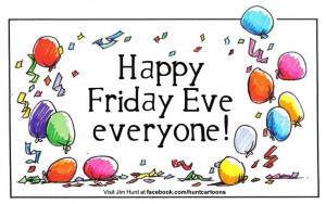 Happy Friday Eve everyone!Happy Thoughts, Quote, Final Friday, Funny ...