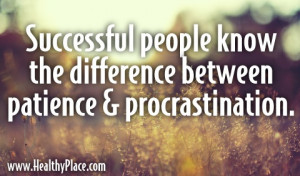 Quote: Successful people know the difference between patience and ...