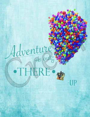 Disney Up Movie Quote Print by Cre8T on Etsy, $3.00 Hey guys! Check ...