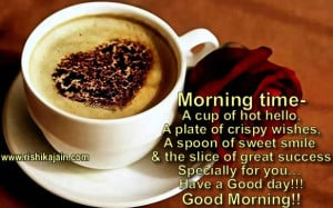 morning time a cup of hot hello a plate of crispy wishes a spoon of ...