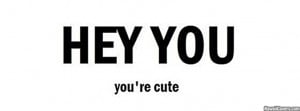 Hey You You're Cute Facebook Quote