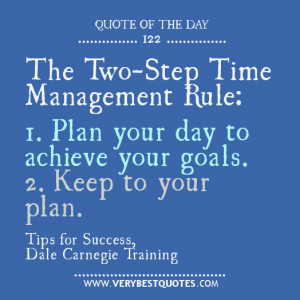 The Two-Step Time Management Rule: 1. Plan your day to achieve your ...