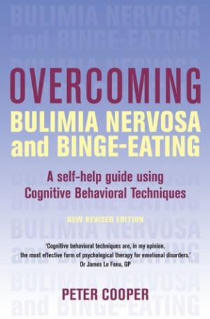 Overcoming Bulimia Nervosa and Binge-Eating: A Self-Help Guide Using ...