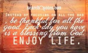 ... thankful for all the good. Each day you have is a blessing from God