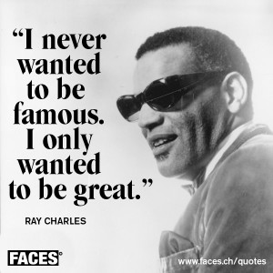 ray charles never wanted to be famous only great