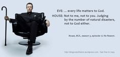 Dr. House quotes on how important life is.