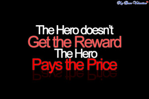 inspirational quotes - The hero doesn't get the