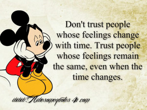 Don't trust people whose feelings change with time. Trust people whose ...