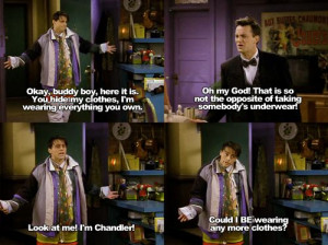 ... more clothes?! Haha probably the best joey and chandler moment EVER