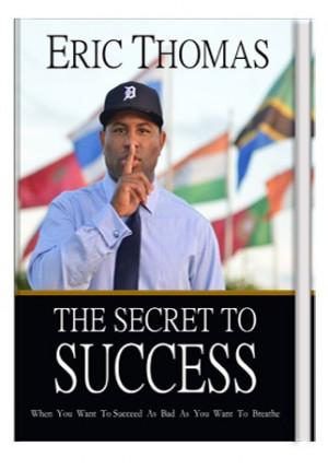 The Secret To Success - Eric Thomas
