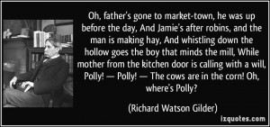 Oh, father's gone to market-town, he was up before the day, And Jamie ...