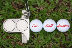 """Golf is a game in which you yell """"fore"""", shoot six, and write down ..."""