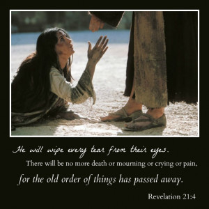 He will wipe every tear from their eyes. There will be no more death ...