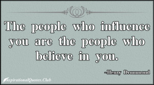 InspirationalQuotes Club influence people believe Henry Drummond