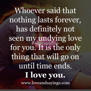 Whoever said that nothing lasts forever | Love and Sayings
