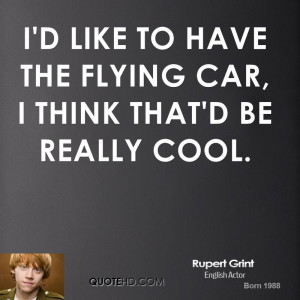 like to have the flying car, I think that'd be really cool.