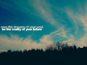 May The Dreams Of Past Reality Of Future 23
