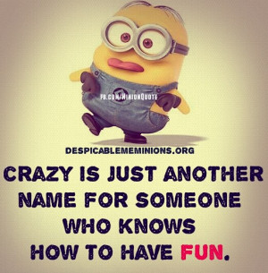 Minion-Quotes-Crazy-is-just-another-name.jpg