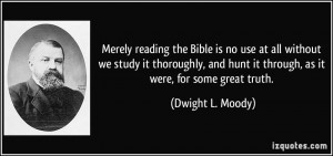 Merely reading the Bible is no use at all without we study it ...