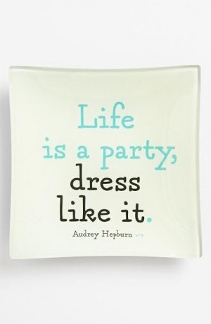 Life is a party Dress like it   Inspirational Quotes