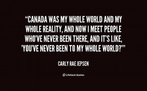 quote-Carly-Rae-Jepsen-canada-was-my-whole-world-and-my-131989_3.png