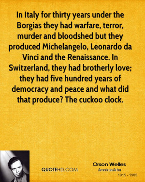 In Italy for thirty years under the Borgias they had warfare, terror ...