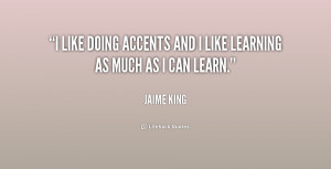 """like doing accents and I like learning as much as I can learn."""""""